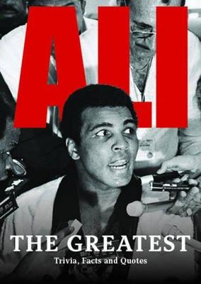 Ali :the Greatest: Trivia, Facts & His Greatest Quotes by Alan Whiticker