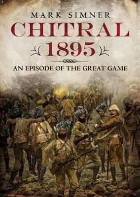 Chitral 1895 by Mark Simner