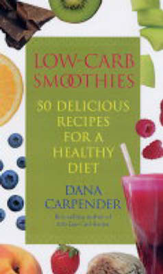 Low-carb Smoothies by Dana Carpender