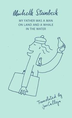 My Father was a Man on Land and a Whale in the Water by Michelle Steinbeck