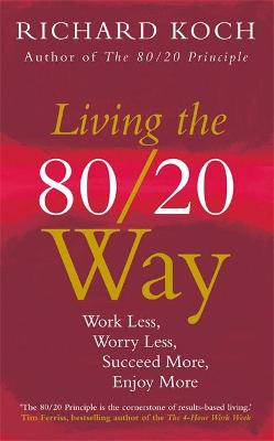 Living the 80/20 Way by Richard Koch