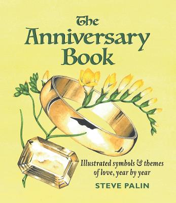 The Anniversary Book: Illustrated symbols and themes of love, year by year book