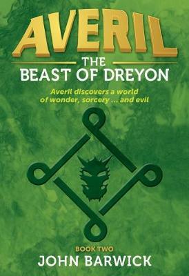 Averil Book 2:: The Beast of Dreyon by John Barwick