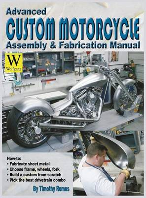 Advanced Custom Motorcycle Assembly & Fabrication by Timothy Remus