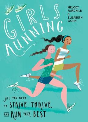 Girls Running: All You Need to Strive, Thrive, and Run Your Best by Melody Fairchild