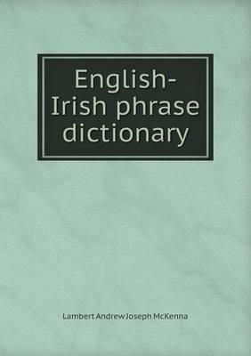 English-Irish Phrase Dictionary by Lambert Andrew Joseph McKenna