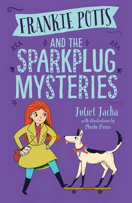Frankie Potts And The Sparkplug Mysteries by Juliet Jacka
