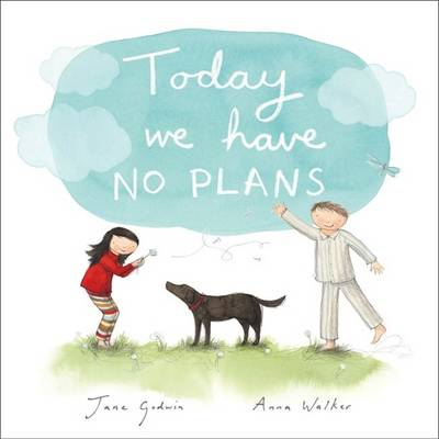 Today We Have No Plans by Jane Godwin