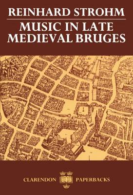 Music in Late Medieval Bruges by Reinhard Strohm