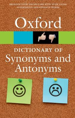 The Oxford Dictionary of Synonyms and Antonyms by Oxford Dictionaries