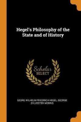 Hegel's Philosophy of the State and of History by Georg Wilhelm Friedrich Hegel
