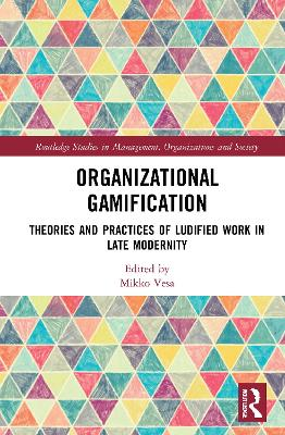 Organizational Gamification: Theories and Practices of Ludified Work in Late Modernity book