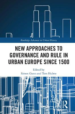 New Approaches to Governance and Rule in Urban Europe Since 1500 book