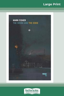 The The Weird and The Eerie (16pt Large Print Edition) by Mark Fisher