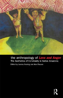 The Anthropology of Love and Anger by Joanna Overing