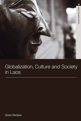 Globalization, Culture and Society in Laos by Boike Rehbein