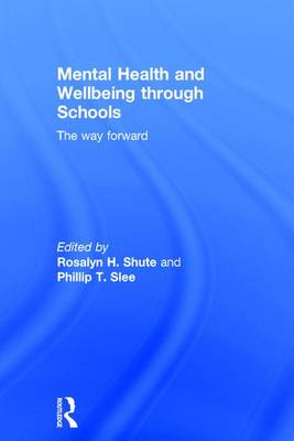 Mental Health and Wellbeing through Schools by Rosalyn H. Shute