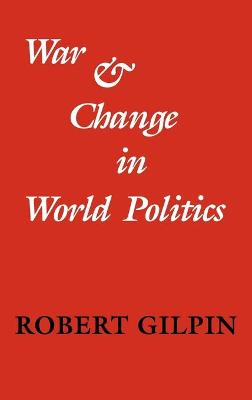 War and Change in World Politics by Robert Gilpin