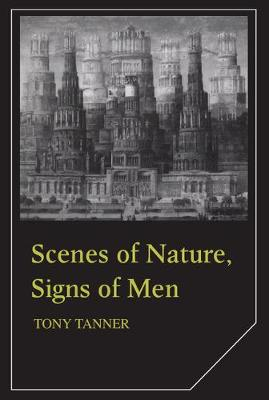 Scenes of Nature, Signs of Men by Tony Tanner