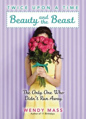 Beauty and the Beast, the Only One Who Didn't Run Away by Wendy Mass