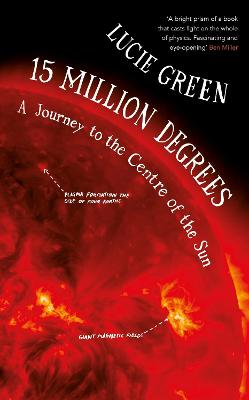 15 Million Degrees: A Journey to the Centre of the Sun by Professor Lucie Green
