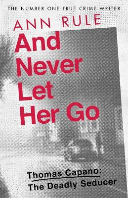 And Never Let Her Go: Thomas Capano:  The Deadly Seducer book