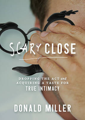 Scary Close by Professor Donald Miller
