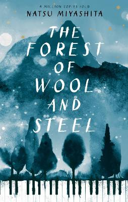 The Forest of Wool and Steel: Winner of the Japan Booksellers' Award by Natsu Miyashita