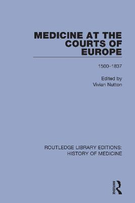 Medicine at the Courts of Europe: 1500-1837 by Vivian Nutton