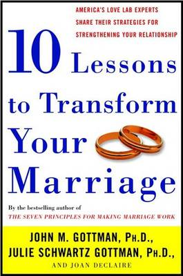 Ten Lessons to Transform Your Marriage by Emeritus Professor John M Gottman