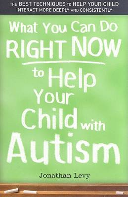 What You Can Do Right Now to Help Your Child with Autism by Jonathan Levy