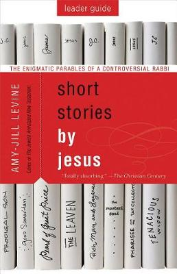 Short Stories by Jesus Leader Guide by Amy-Jill Levine