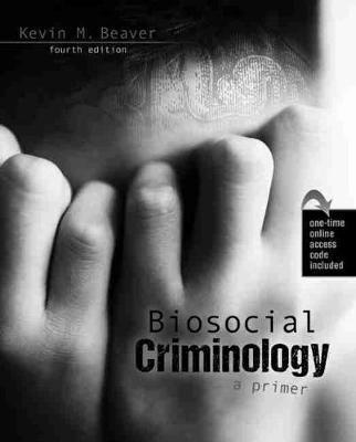Biosocial Criminology: A Primer by Kevin M. Beaver