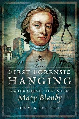 The First Forensic Hanging: The Toxic Truth that Killed Mary Blandy book