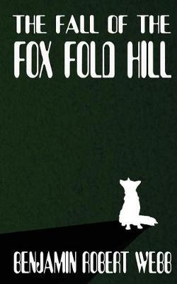 The Fall of the Fox Fold Hill Book 3 by Benjamin Robert Webb