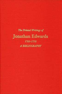 The Printed Writings of Jonathan Edwards, 1703-1758: A Bibliography by H. Thomas Johnson