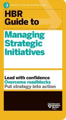 HBR Guide to Managing Strategic Initiatives by Harvard Business Review