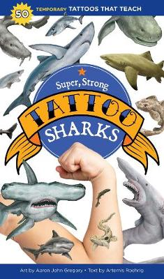 Super, Strong Tattoo Sharks: 50 Temporary Tattoos That Teach by Artemis Roehrig