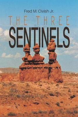 The Three Sentinels by Fred M Civish Jr