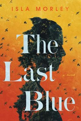 The Last Blue: A Novel by Isla Morley