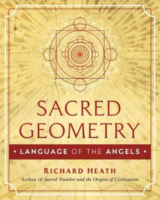 Sacred Geometry: Language of the Angels by Richard Heath