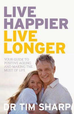 Live Happier, Live Longer by Timothy Sharp