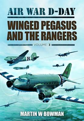 Air War D-Day: Winged Pegasus and the Rangers by Martin Bowman