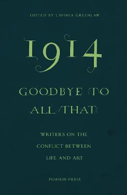 1914-Goodbye to All That: Writers on the Conflict Between Life and Art by Lavinia Greenlaw