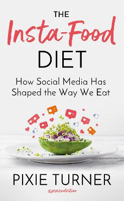 The Insta-Food Diet: How Social Media has Shaped the Way We Eat book