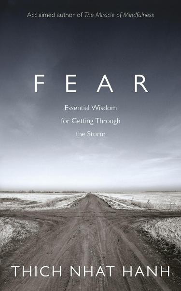 Fear: Essential Wisdom for Getting Through The Storm by Thich Nhat Hanh