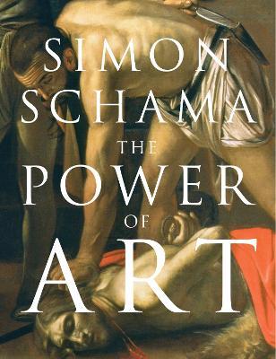 The Power of Art by Simon Schama, CBE