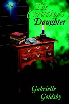 Caretaker's Daughter by Gabrielle Goldsby