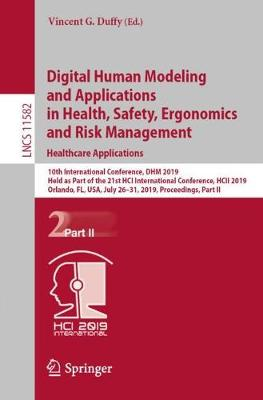 Digital Human Modeling and Applications in Health, Safety, Ergonomics and Risk Management. Healthcare Applications: 10th International Conference, DHM 2019, Held as Part of the 21st HCI International Conference, HCII 2019, Orlando, FL, USA, July 26-31, 2019, Proceedings, Part II by Vincent G. Duffy