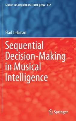 Sequential Decision-Making in Musical Intelligence by Elad Liebman